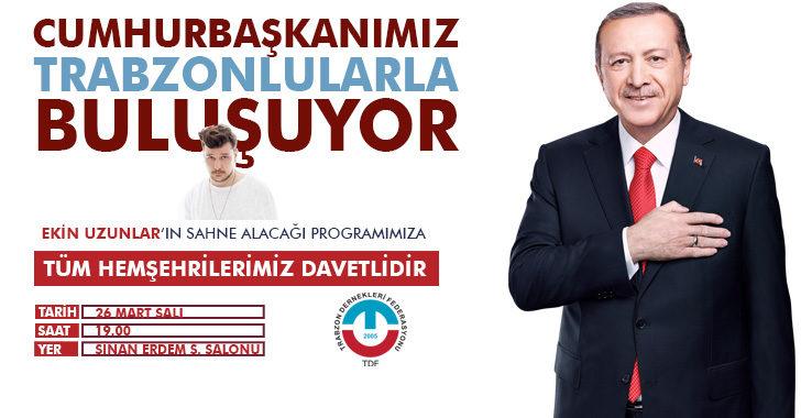 Cumhurbaşkanımız Trabzonlularla Buluşuyor!